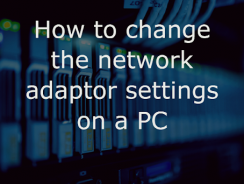 How to change the network adaptor settings on a PC